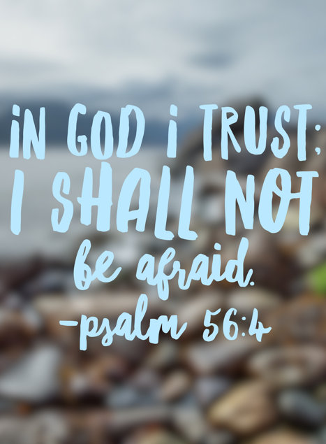 In God I Trust; I shall not be afraid.