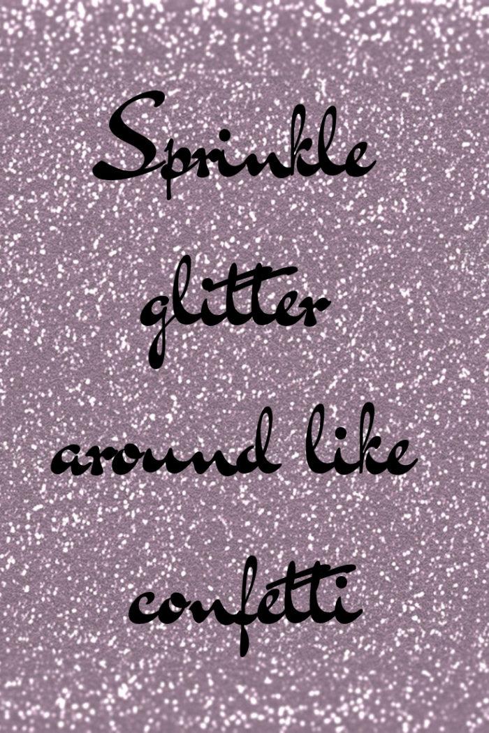 Sprinkle glitter around like confetti